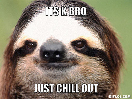 stoner-sloth-meme-generator-its-k-bro-ju