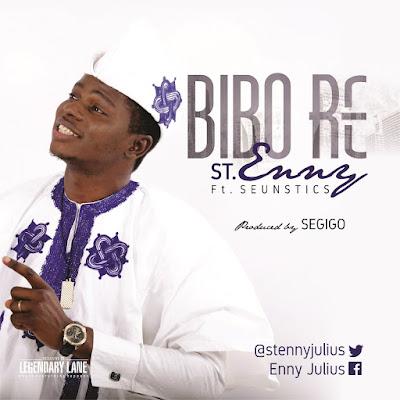 New Music: St. Enny - Bibo Re Feat. Seunstics @stennyjulius
