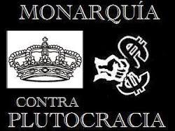 Monarquía contra Plutocracia