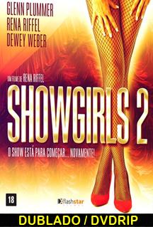 Assistir Showgirls 2 O Show Está para Começar Novamente Dublado 2014
