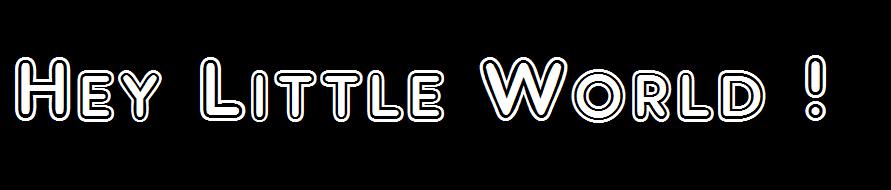 Hey Little World !