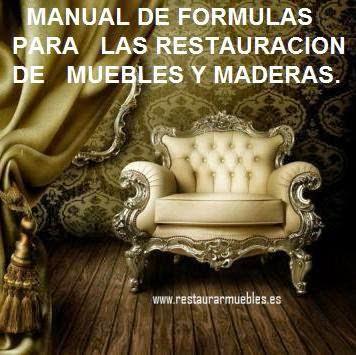 MANUAL DE FORMULAS, CONSEJOS, IDEAS Y TRUCOS PARA LA RESTURACION DE ...