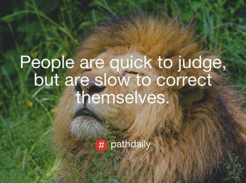 People are quick to judge but are slow to correct themselves