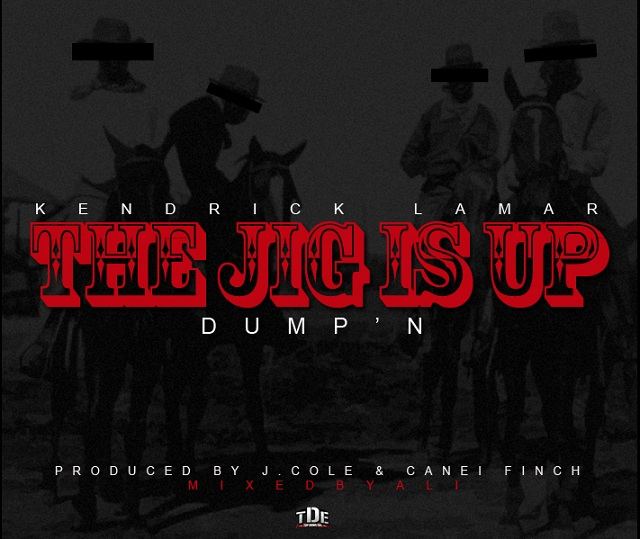 Kendrick JigIsUp Kendrick Lamar   The Jig Is Up (Dumpn) prod. J Cole & Canei Finch