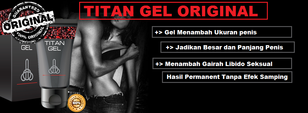 Jual Titan Gel di Kota Surabaya, Sidoarjo, Gresik, Malang