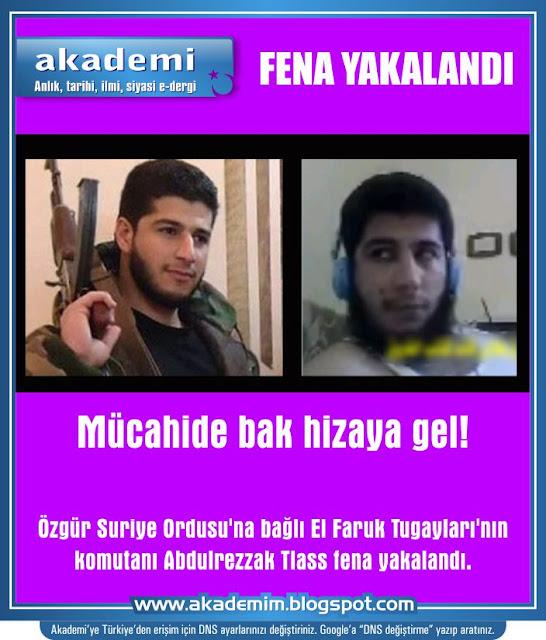 Mücahide bak hizaya gel! Özgür Suriye Ordusu'na bağlı El Faruk Tugayları'nın komutanı Abdulrezzak Tlass fena yakalandı