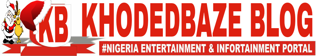 Khodedbaze Blog - No. 1 Nigerian Gossip & Entertainment Blog