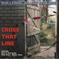 Bullfrog Blues Machine - Cross That Line