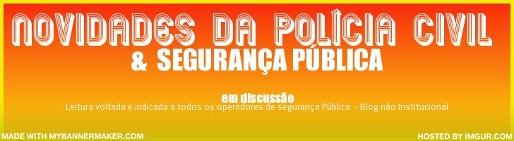 NOVIDADES DA POLÍCIA CIVIL E SEGURANÇA PÚBLICA