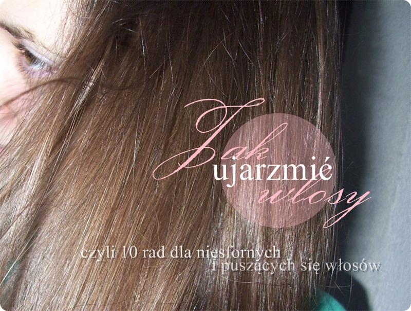 Jak ujarzmić włosy, czyli 10 rad dla niesfornych i puszących się włosów