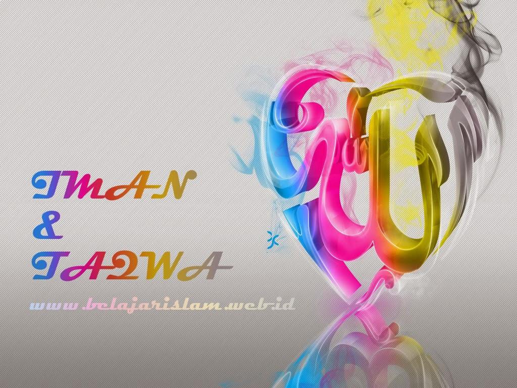 Pengertian Iman dan Taqwa dalam Islam sesuai AlQuran dan Assunah