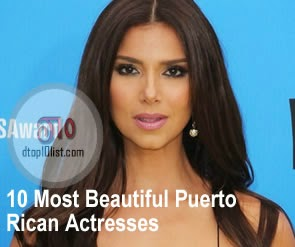 Now have some time to read and check out the 10 listed actresses below ...: www.dtop10list.com/2014/10/top-10-most-beautiful-puerto-rican...
