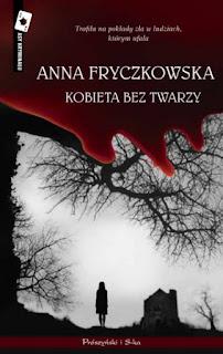 """Anna Fryczkowska - """"Kobieta bez twarzy"""""""