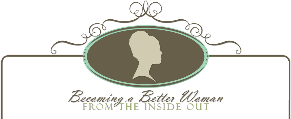 Becoming a Better Woman From the Inside Out