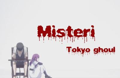 Misteri tokyo ghoul