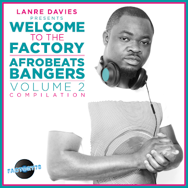 "LANREDAVIES WELCOME TO THE FACTORY ""AFROBEATS BANGERS"" VOL.2 AVAILABLE ON ITUNES!"