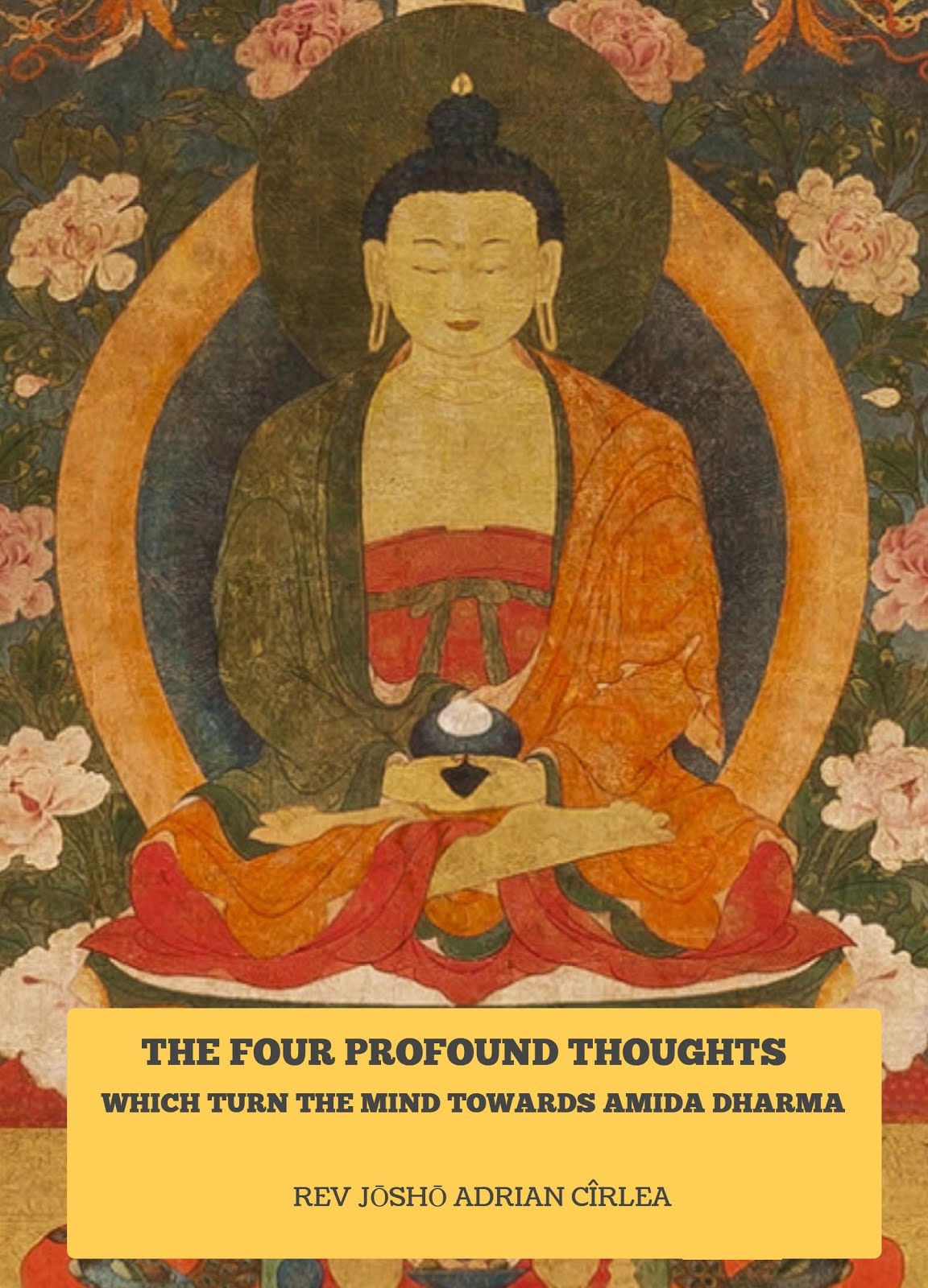 NEW! THE FOUR PROFOUND THOUGHTS WHICH TURN THE MIND TOWARDS AMIDA DHARMA
