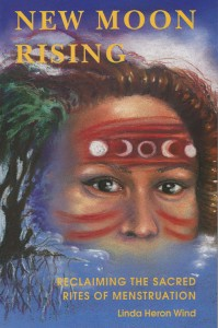 New Moon Rising – Reclaiming the Sacred Rites of Menstruation, Linda Heron-Wind
