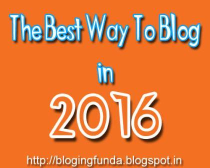 The Best Way To Blog in 2016 by BloggingFunda