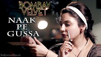 Naak Pe Gussa Lyrics - Bombay Velvet - Anushka Sharma
