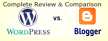 Complete Review & Comparison WordPress Vs Blogger Which Is Better?