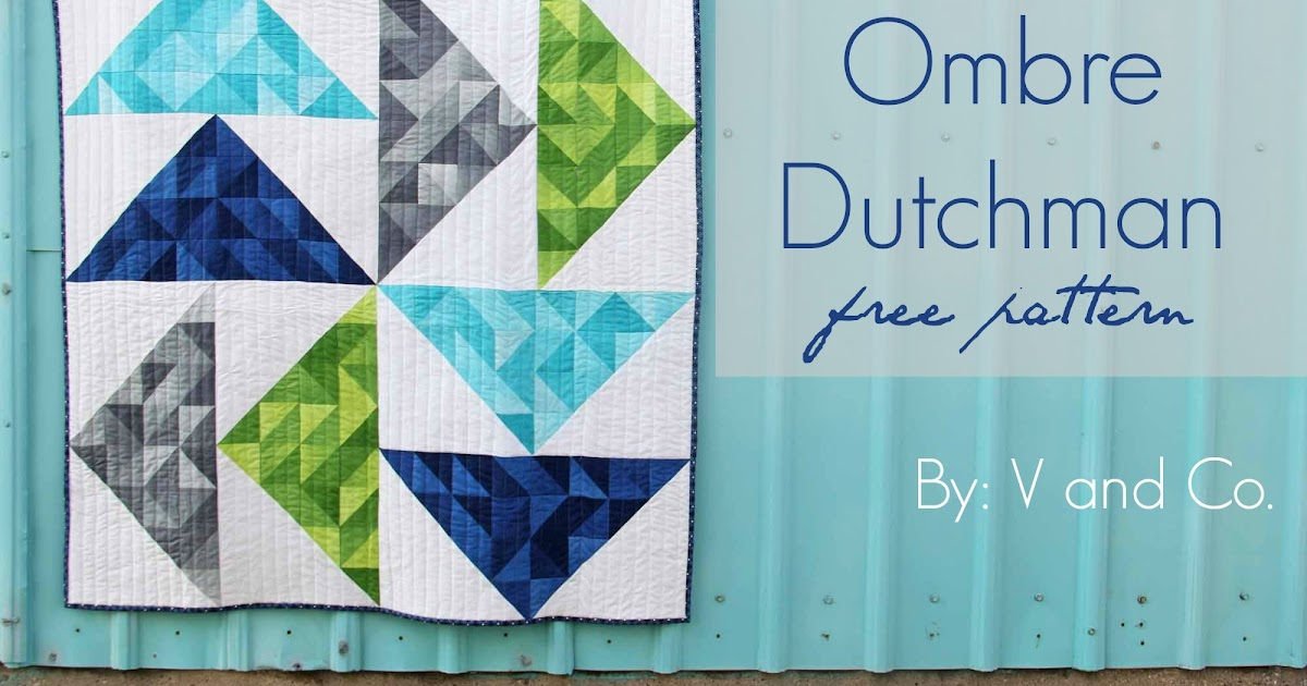 V And Co V And Co How To Make Ombre Dutchman Free Quilt Pattern