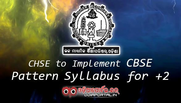 CHSE to Implement CBSE Pattern Syllabus From Next Session (For +2 Science, Commerce, Arts)