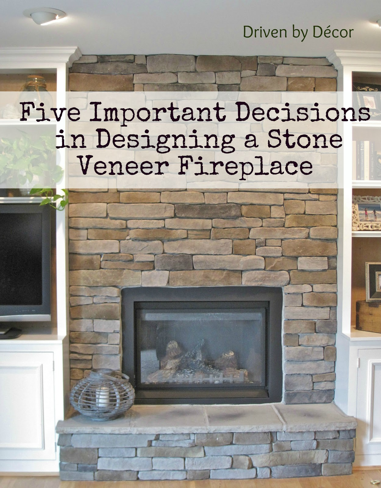 Five Important Decisions In Designing A Stone Veneer Fireplace Driven By Decor