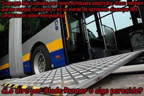 Dicen que hay ciudades que tienen autobuses adaptados; dicen tambien que las rampas funcionan; y en un alarde de optimismo dicen que l@s conductor@s saben manipularlas