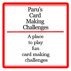 Paru's Cardmaking Challenges