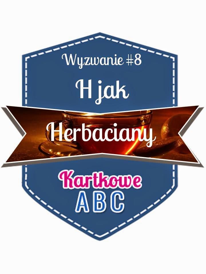 http://kartkoweabc.blogspot.ie/2015/04/wyzwanie-8-h-jak-herbaciany.html