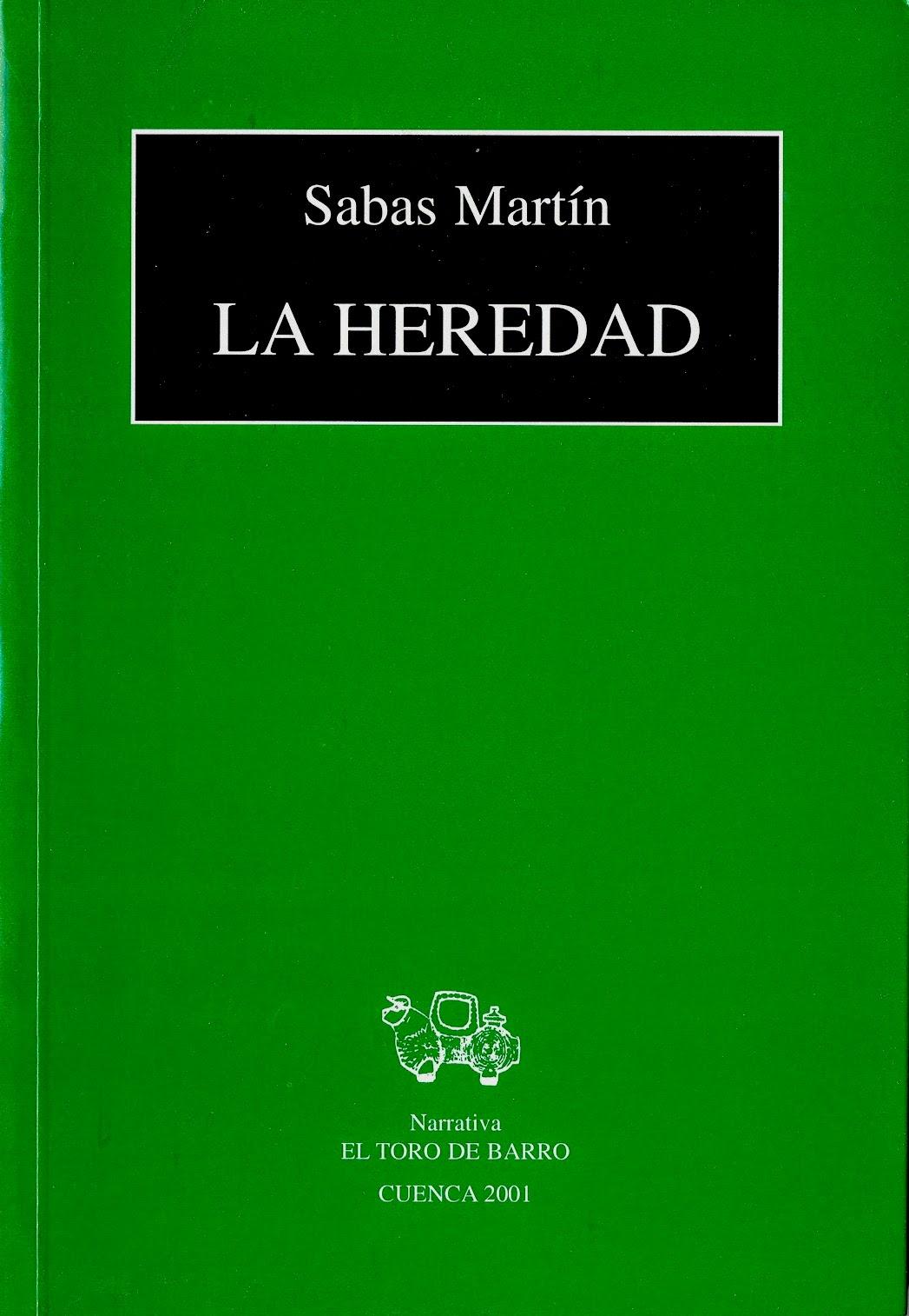 """Sabas Martín, """"La heredad"""", Col. «Novela», Carlos Morales Ed., Ed. El Toro de Barro, Tarancón de Cuenca, 2001. PVP 10 euros edicioneseltorodebarro@yahoo.es"""