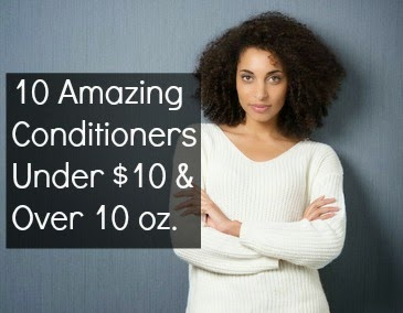 10 Amazing Conditioners Under $10 & Over 10 oz.