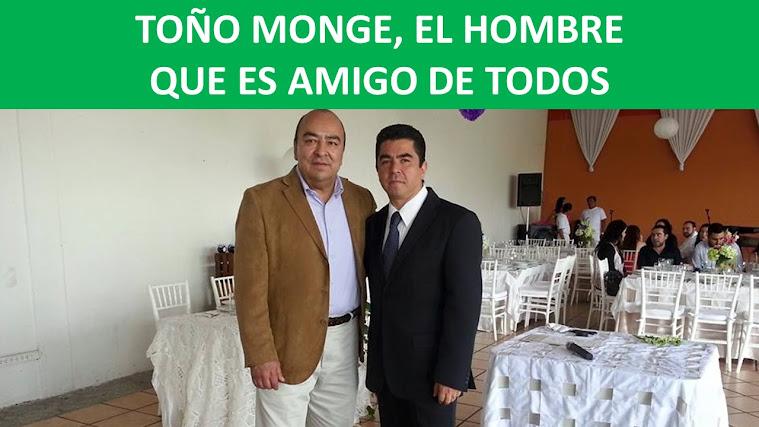 TOÑO MONGE, EL HOMBRE QUE ES AMIGO DE TODOS