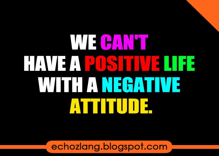 We can't have a positive with a negative attitude