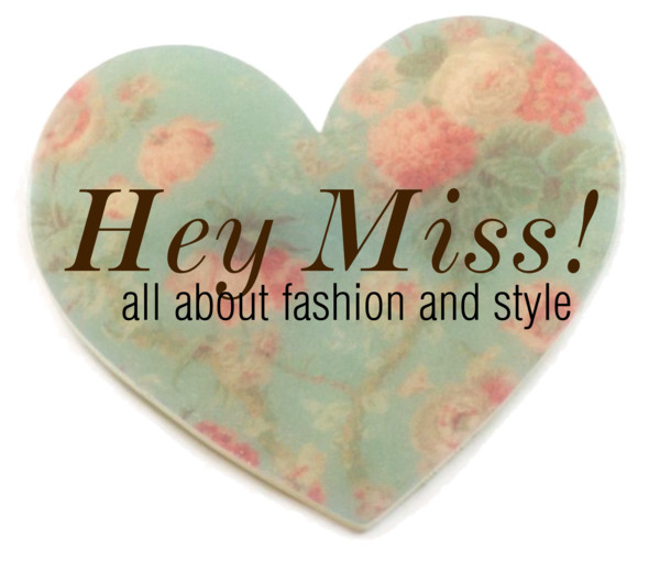 Hey Miss! - All about fashion and style