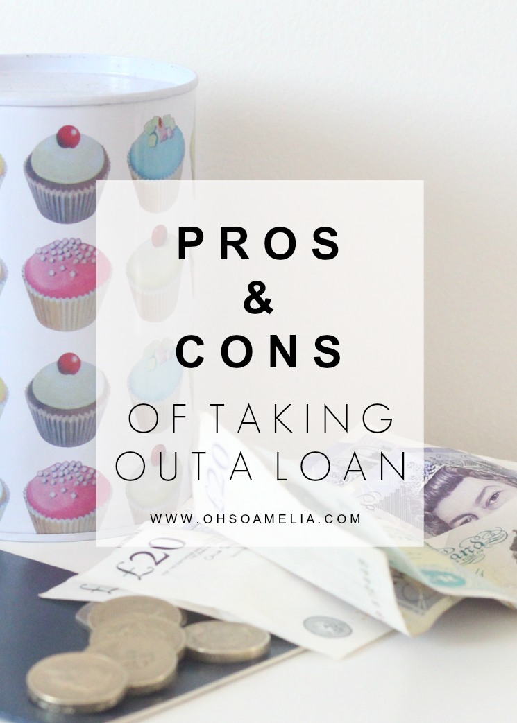 Pros And Cons Of Taking Out A Loan Oh So Amelia