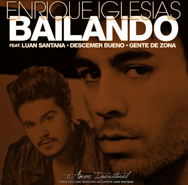 Bailando Feat Luan Santana Descemer Bueno Gente De Zona Enrique Iglesias: Fã Clube Amor Inevitável : Universal Music Libera áudio