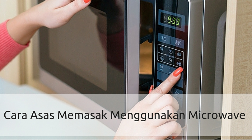 Cara Masak Menggunakan Microwave - Asas Penggunaan