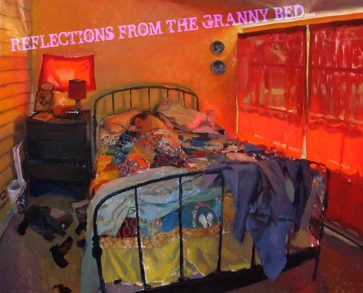 REFLECTIONS FROM THE GRANNY BED