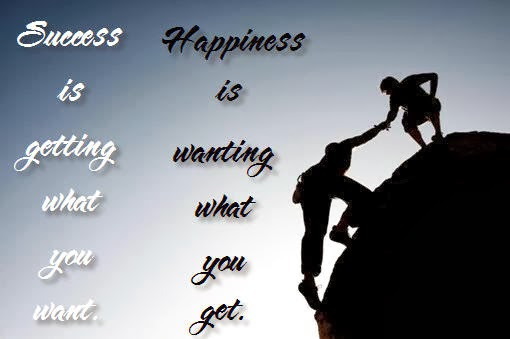 Success is getting what you want. Happiness is wanting what you get
