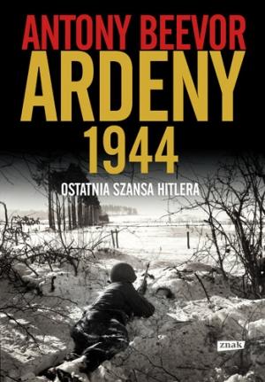 Ardeny 1944. Ostatnia szansa Hitlera. Antony Beevor