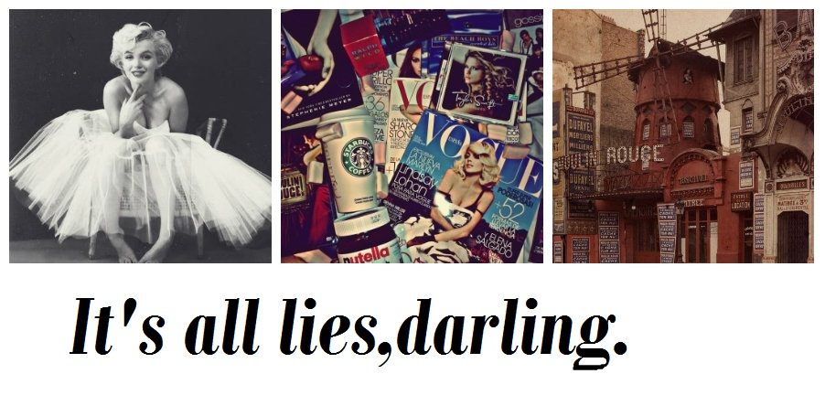 It's all lies, darling.