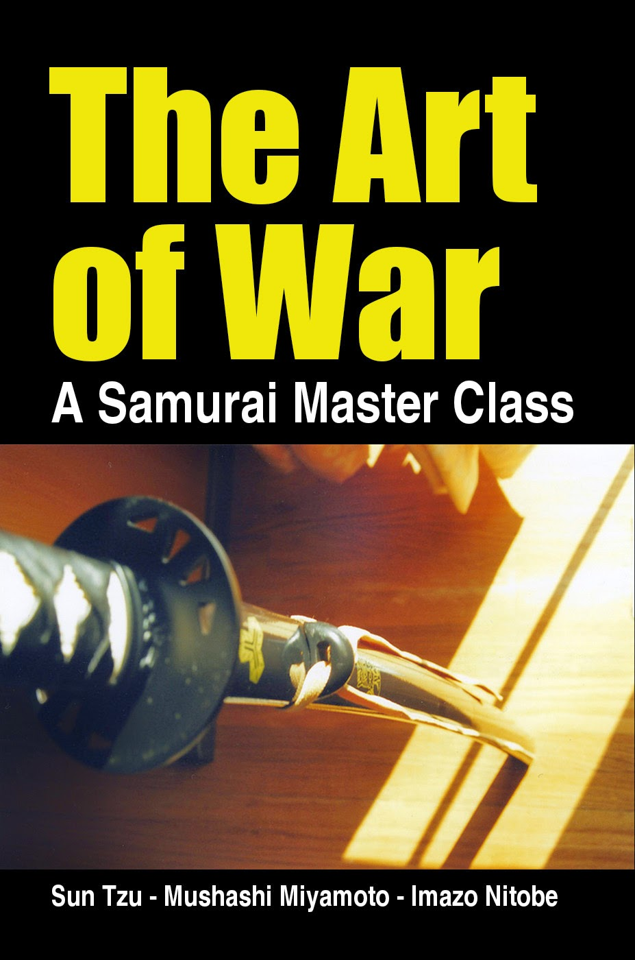 The Art of War, A Samurai Master Class - with Sun Tzu, Mushashi Miyamoto, and Imazo Nitobe