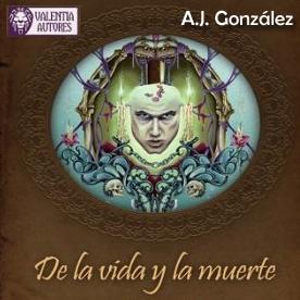 De la Vida y la Muerte de A.J. González