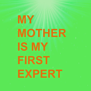 my mother is my first expert