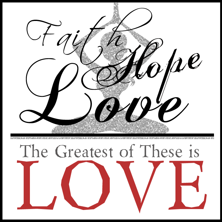 Faith Hope Love The greatest of these is love