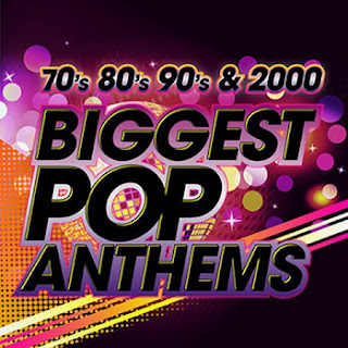 The Biggest Pop Anthems  70′s, 80′s, 90′s & 2000  2013