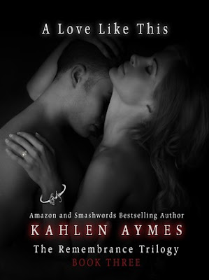 Release Week Event (Promo/Excerpt) – A Love Like This (The Remembrance Trilogy, Book 3) by Kahlen Aymes