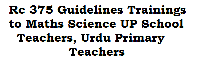 Rc 375 Guidelines Trainings to Maths Science UP School Teachers, Urdu Primary Teachers